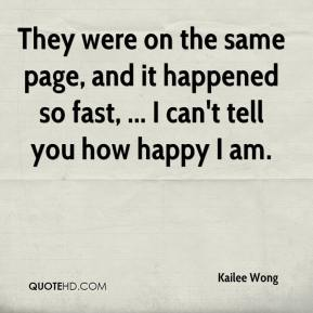 Kailee Wong  - They were on the same page, and it happened so fast, ... I can't tell you how happy I am.