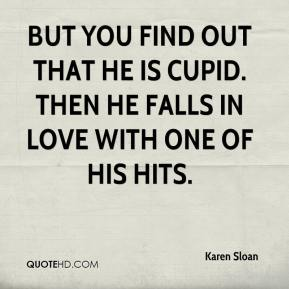 But you find out that he is Cupid. Then he falls in love with one of his hits.