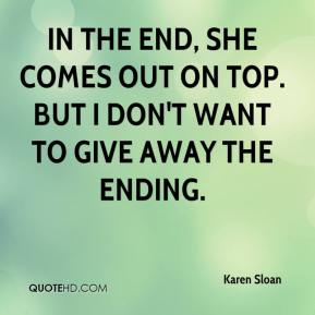 Karen Sloan  - In the end, she comes out on top. But I don't want to give away the ending.