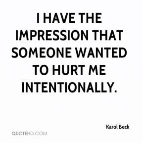 Karol Beck  - I have the impression that someone wanted to hurt me intentionally.
