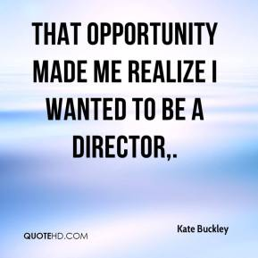 That opportunity made me realize I wanted to be a director.