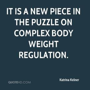 Katrina Kelner  - It is a new piece in the puzzle on complex body weight regulation.