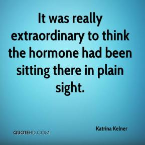 Katrina Kelner  - It was really extraordinary to think the hormone had been sitting there in plain sight.