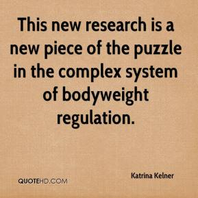Katrina Kelner  - This new research is a new piece of the puzzle in the complex system of bodyweight regulation.