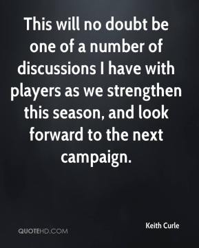 Keith Curle  - This will no doubt be one of a number of discussions I have with players as we strengthen this season, and look forward to the next campaign.