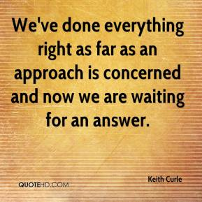 Keith Curle  - We've done everything right as far as an approach is concerned and now we are waiting for an answer.
