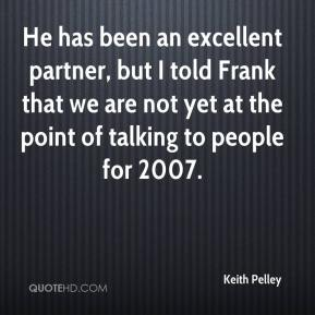 Keith Pelley  - He has been an excellent partner, but I told Frank that we are not yet at the point of talking to people for 2007.