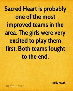 Kelly Knuth  - Sacred Heart is probably one of the most improved teams in the area. The girls were very excited to play them first. Both teams fought to the end.