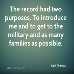 Keni Thomas  - The record had two purposes. To introduce me and to get to the military and as many families as possible.