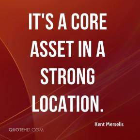 Kent Merselis  - It's a core asset in a strong location.