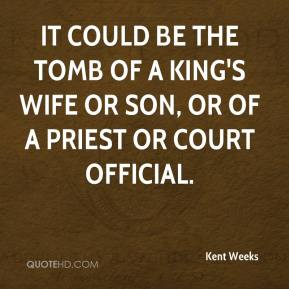Kent Weeks  - It could be the tomb of a king's wife or son, or of a priest or court official.