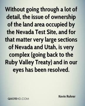 Kevin Rohrer  - Without going through a lot of detail, the issue of ownership of the land area occupied by the Nevada Test Site, and for that matter very large sections of Nevada and Utah, is very complex (going back to the Ruby Valley Treaty) and in our eyes has been resolved.