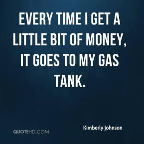 Every time I get a little bit of money, it goes to my gas tank.