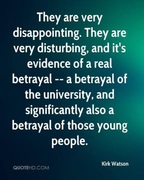 Kirk Watson  - They are very disappointing. They are very disturbing, and it's evidence of a real betrayal -- a betrayal of the university, and significantly also a betrayal of those young people.
