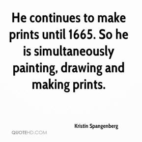 Kristin Spangenberg  - He continues to make prints until 1665. So he is simultaneously painting, drawing and making prints.