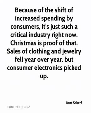 Kurt Scherf  - Because of the shift of increased spending by consumers, it's just such a critical industry right now. Christmas is proof of that. Sales of clothing and jewelry fell year over year, but consumer electronics picked up.