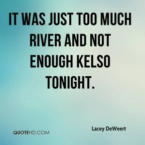 It was just too much River and not enough Kelso tonight.