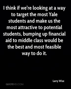 I think if we're looking at a way to target the most Yale students and make us the most attractive to potential students, bumping up financial aid to middle class would be the best and most feasible way to do it.