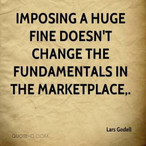 Lars Godell  - Imposing a huge fine doesn't change the fundamentals in the marketplace.