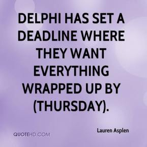 Lauren Asplen  - Delphi has set a deadline where they want everything wrapped up by (Thursday).