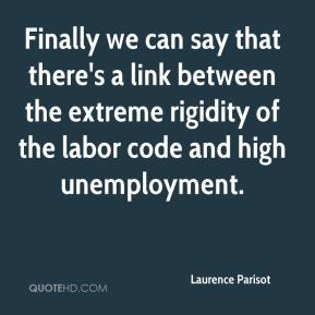 Laurence Parisot  - Finally we can say that there's a link between the extreme rigidity of the labor code and high unemployment.