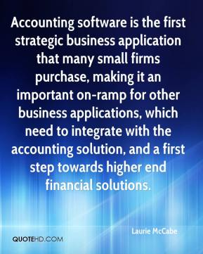 Laurie McCabe  - Accounting software is the first strategic business application that many small firms purchase, making it an important on-ramp for other business applications, which need to integrate with the accounting solution, and a first step towards higher end financial solutions.