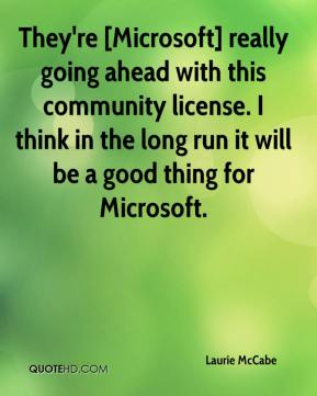 Laurie McCabe  - They're [Microsoft] really going ahead with this community license. I think in the long run it will be a good thing for Microsoft.