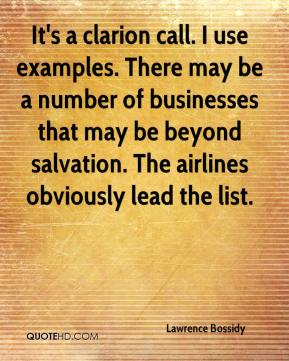Lawrence Bossidy  - It's a clarion call. I use examples. There may be a number of businesses that may be beyond salvation. The airlines obviously lead the list.