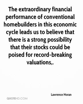 Lawrence Horan  - The extraordinary financial performance of conventional homebuilders in this economic cycle leads us to believe that there is a strong possibility that their stocks could be poised for record-breaking valuations.