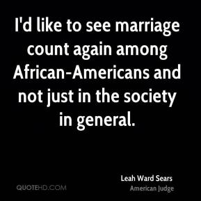 I'd like to see marriage count again among African-Americans and not just in the society in general.