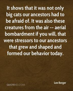 It shows that it was not only big cats our ancestors had to be afraid of. It was also these creatures from the air -- aerial bombardment if you will, that were stressors to our ancestors that grew and shaped and formed our behavior today.