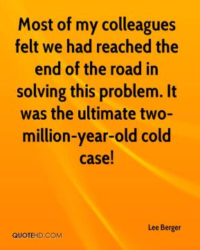Most of my colleagues felt we had reached the end of the road in solving this problem. It was the ultimate two-million-year-old cold case!