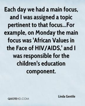 Each day we had a main focus, and I was assigned a topic pertinent to that focus...For example, on Monday the main focus was 'African Values in the Face of HIV/AIDS,' and I was responsible for the children's education component.