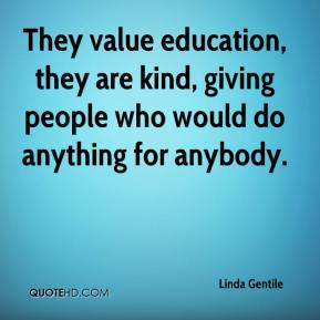 They value education, they are kind, giving people who would do anything for anybody.
