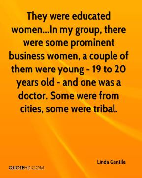 They were educated women...In my group, there were some prominent business women, a couple of them were young - 19 to 20 years old - and one was a doctor. Some were from cities, some were tribal.