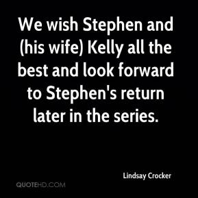 Lindsay Crocker  - We wish Stephen and (his wife) Kelly all the best and look forward to Stephen's return later in the series.
