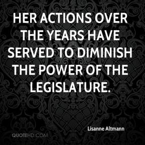 Her actions over the years have served to diminish the power of the legislature.