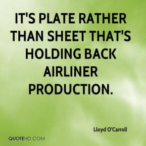 Lloyd O'Carroll  - It's plate rather than sheet that's holding back airliner production.