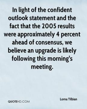 In light of the confident outlook statement and the fact that the 2005 results were approximately 4 percent ahead of consensus, we believe an upgrade is likely following this morning's meeting.