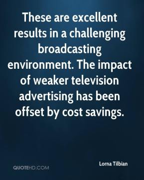 These are excellent results in a challenging broadcasting environment. The impact of weaker television advertising has been offset by cost savings.