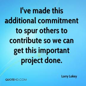 Lorry Lokey  - I've made this additional commitment to spur others to contribute so we can get this important project done.