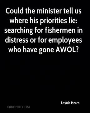 Loyola Hearn  - Could the minister tell us where his priorities lie: searching for fishermen in distress or for employees who have gone AWOL?
