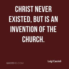 Luigi Cascioli  - Christ never existed, but is an invention of the Church.