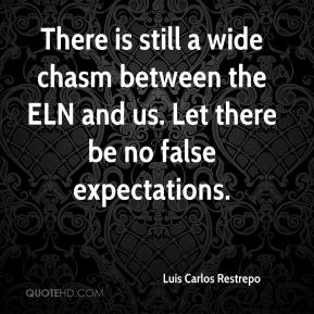 Luis Carlos Restrepo  - There is still a wide chasm between the ELN and us. Let there be no false expectations.