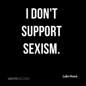 I don't support sexism.
