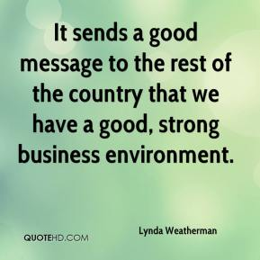 Lynda Weatherman  - It sends a good message to the rest of the country that we have a good, strong business environment.