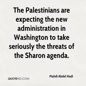 Mahdi Abdel Hadi  - The Palestinians are expecting the new administration in Washington to take seriously the threats of the Sharon agenda.