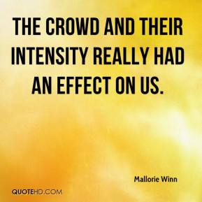 Mallorie Winn  - The crowd and their intensity really had an effect on us.