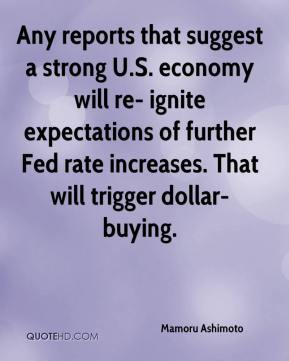 Mamoru Ashimoto  - Any reports that suggest a strong U.S. economy will re- ignite expectations of further Fed rate increases. That will trigger dollar-buying.