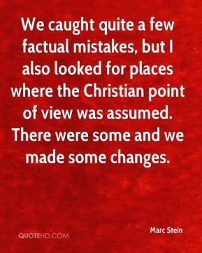 Marc Stein  - We caught quite a few factual mistakes, but I also looked for places where the Christian point of view was assumed. There were some and we made some changes.